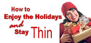 How to Enjoy the Holidays AND Stay Thin