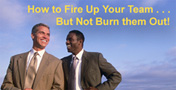 How to Fire Up Your Team, But Not Burn Them Out! 
