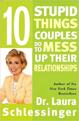 10 Stupid Things Couples to to Mess Up Their Relationships