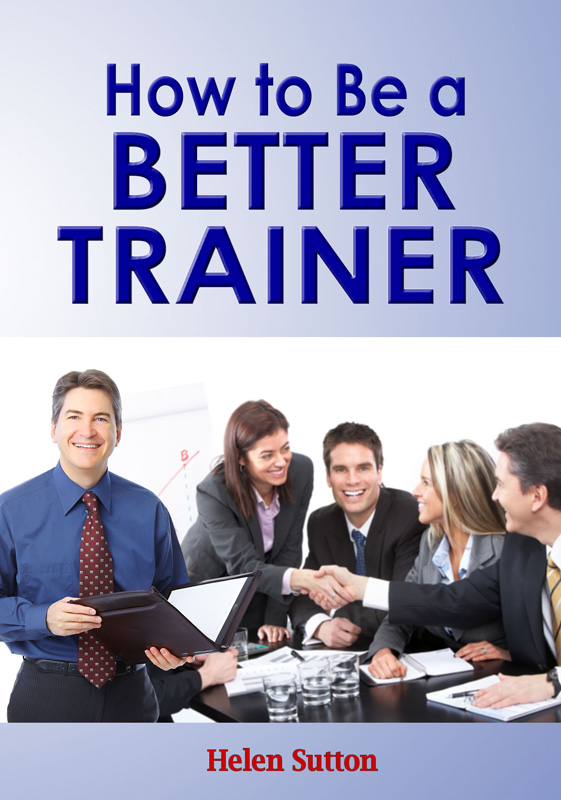 How to Be a Better Trainer by Helen Sutton