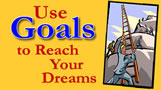 Use Goals to Reach Your Dreams